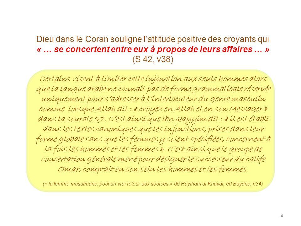 Dieu dans le Coran souligne l'attitude positive des croyants qui « … se concertent entre eux à propos de leurs affaires … »