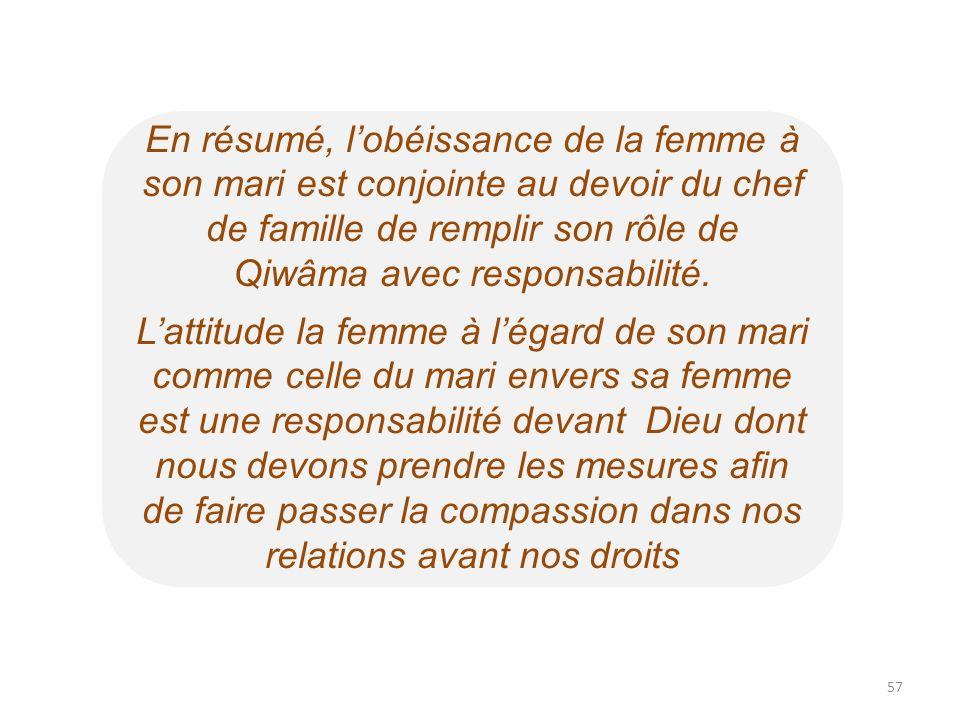 En résumé, l'obéissance de la femme à son mari est conjointe au devoir du chef de famille de remplir son rôle de Qiwâma avec responsabilité.