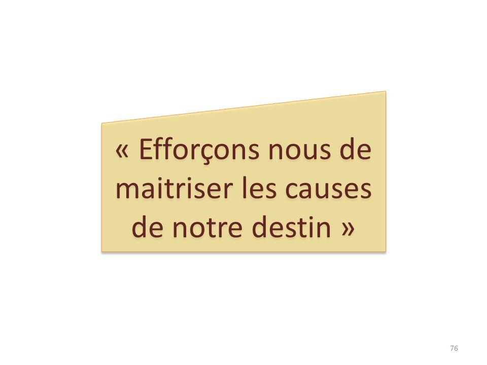 « Efforçons nous de maitriser les causes de notre destin »