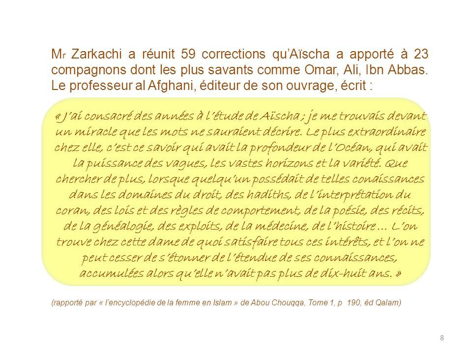 Mr Zarkachi a réunit 59 corrections qu'Aïscha a apporté à 23 compagnons dont les plus savants comme Omar, Ali, Ibn Abbas. Le professeur al Afghani, éditeur de son ouvrage, écrit :