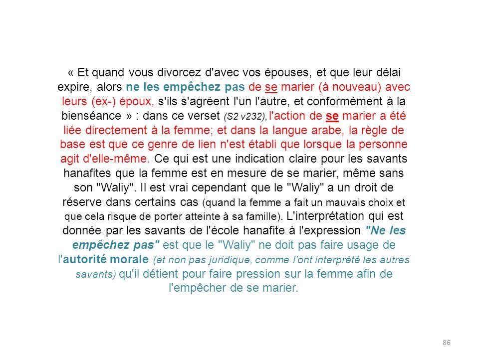 « Et quand vous divorcez d avec vos épouses, et que leur délai expire, alors ne les empêchez pas de se marier (à nouveau) avec leurs (ex-) époux, s ils s agréent l un l autre, et conformément à la bienséance » : dans ce verset (S2 v232), l action de se marier a été liée directement à la femme; et dans la langue arabe, la règle de base est que ce genre de lien n est établi que lorsque la personne agit d elle-même.