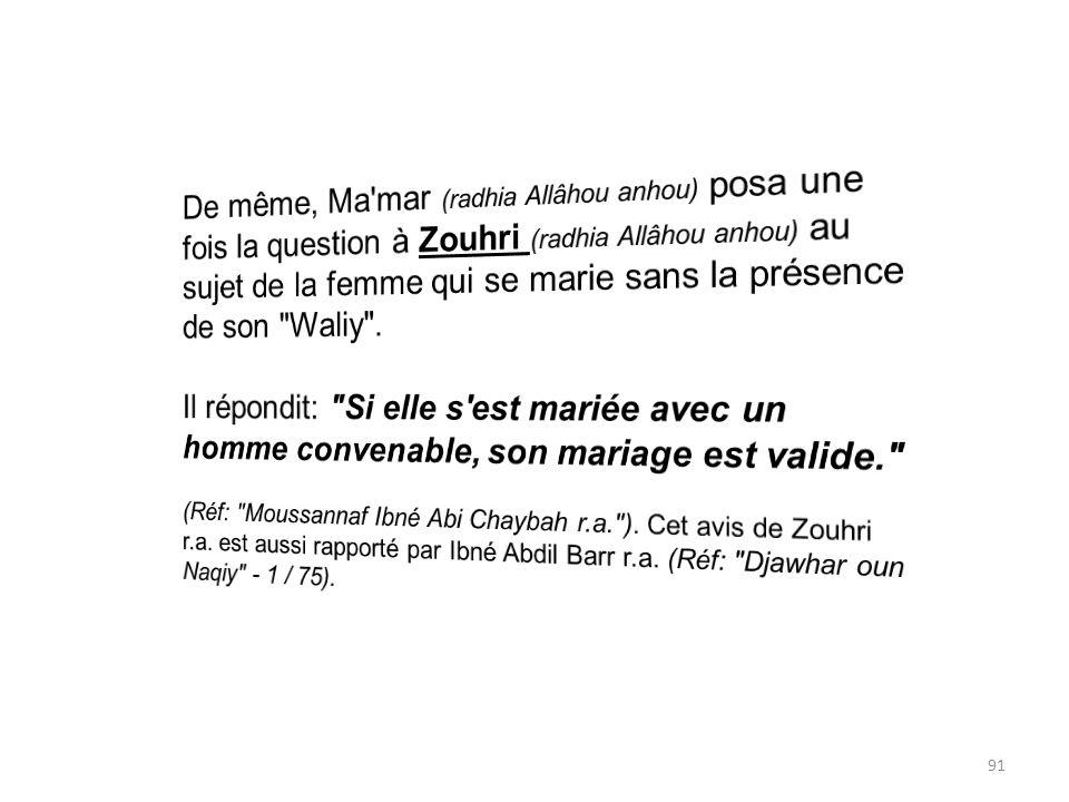 De même, Ma mar (radhia Allâhou anhou) posa une fois la question à Zouhri (radhia Allâhou anhou) au sujet de la femme qui se marie sans la présence de son Waliy .