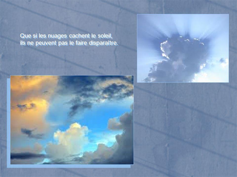 Que si les nuages cachent le soleil,