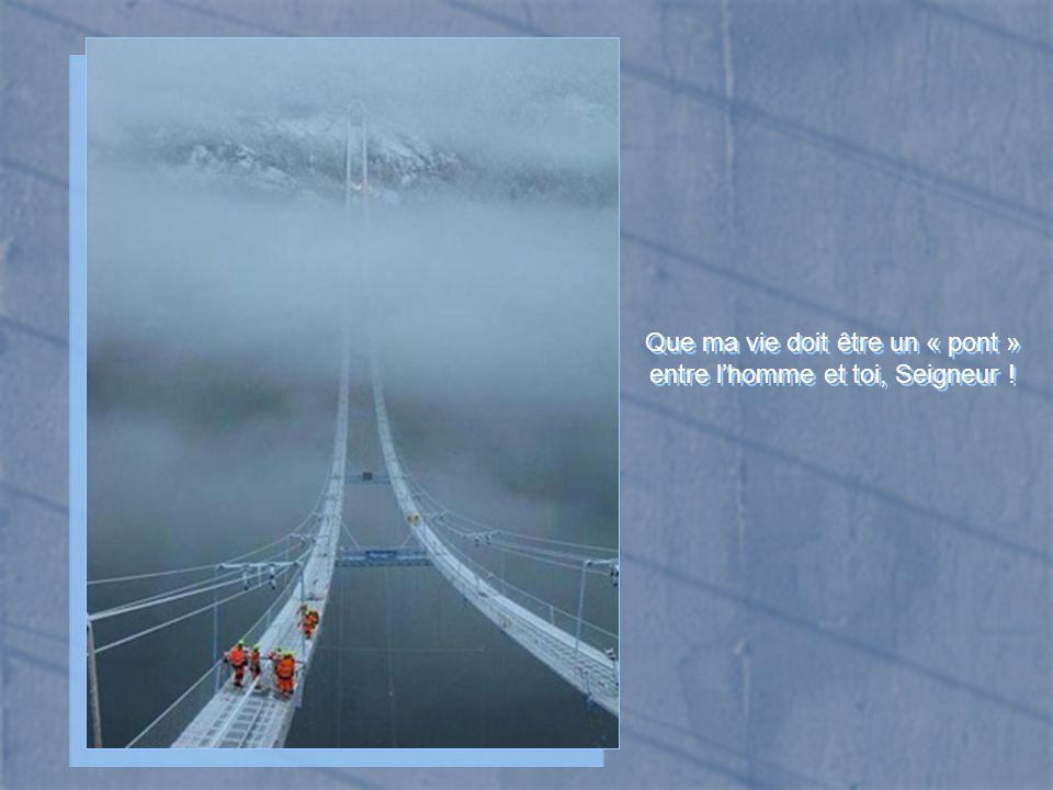Que ma vie doit être un « pont » entre l'homme et toi, Seigneur !