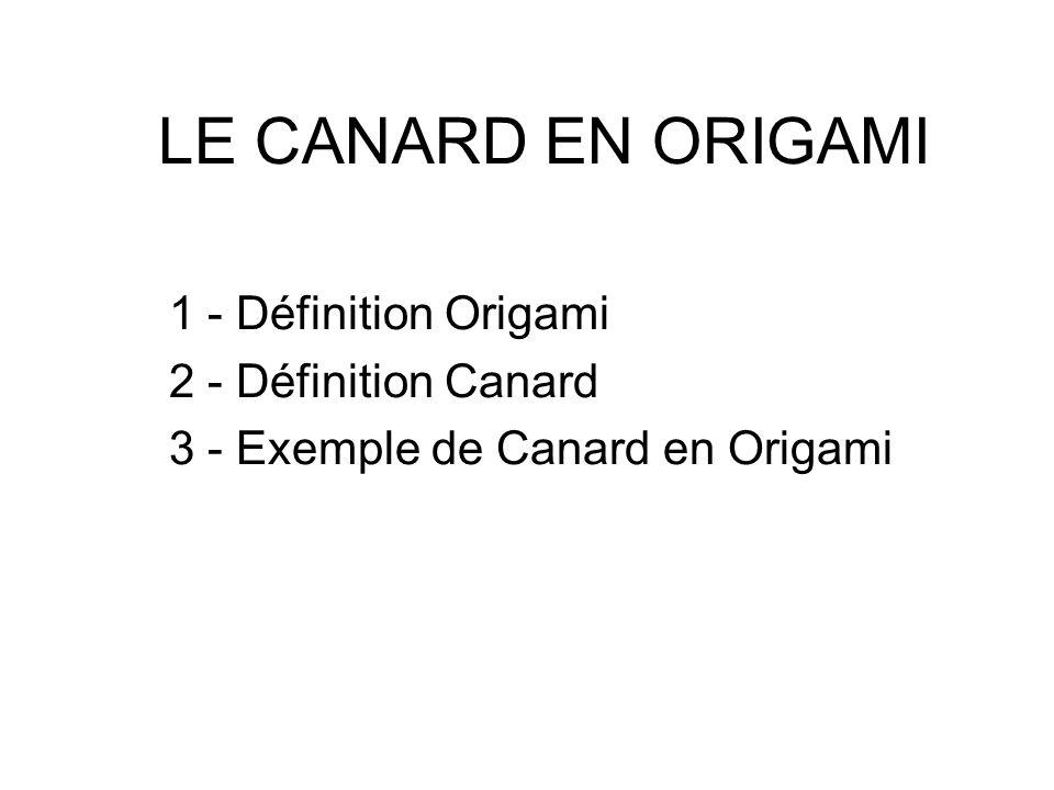 LE CANARD EN ORIGAMI 1 - Définition Origami 2 - Définition Canard