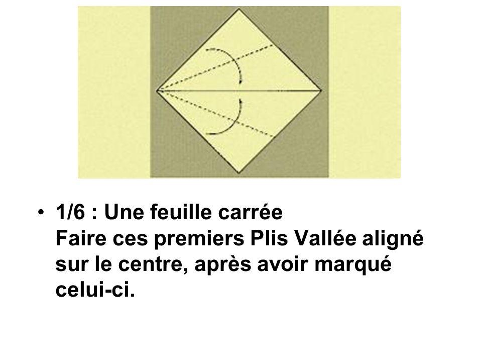 1/6 : Une feuille carrée Faire ces premiers Plis Vallée aligné sur le centre, après avoir marqué celui-ci.
