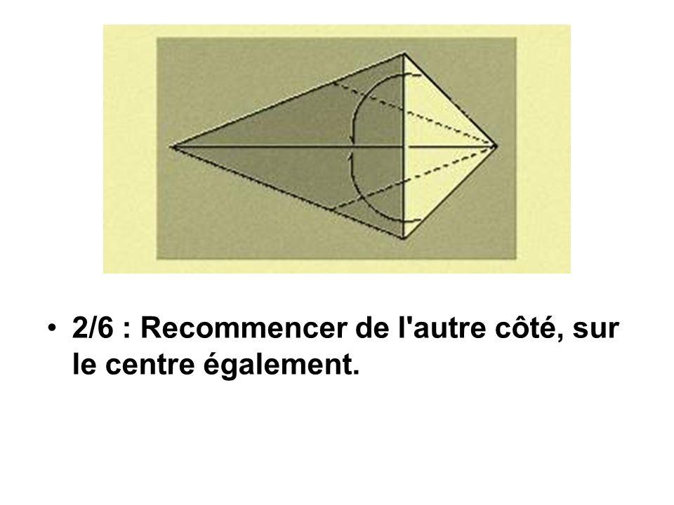 2/6 : Recommencer de l autre côté, sur le centre également.
