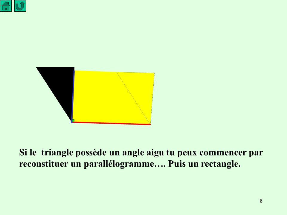 Si le triangle possède un angle aigu tu peux commencer par reconstituer un parallélogramme….