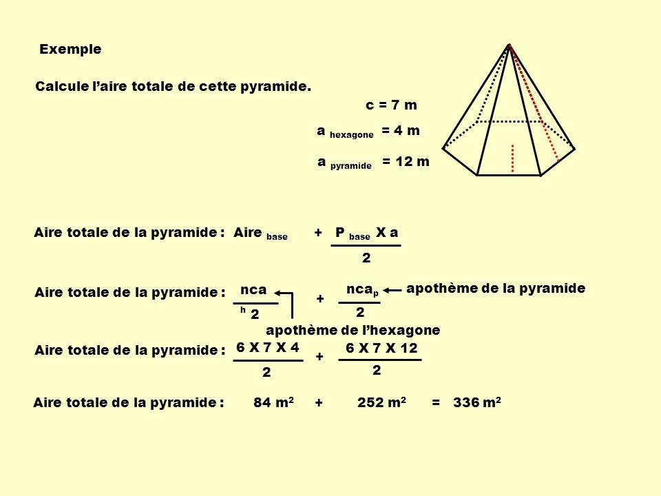 Exemple c = 7 m. a hexagone = 4 m. a pyramide = 12 m. Calcule l'aire totale de cette pyramide.
