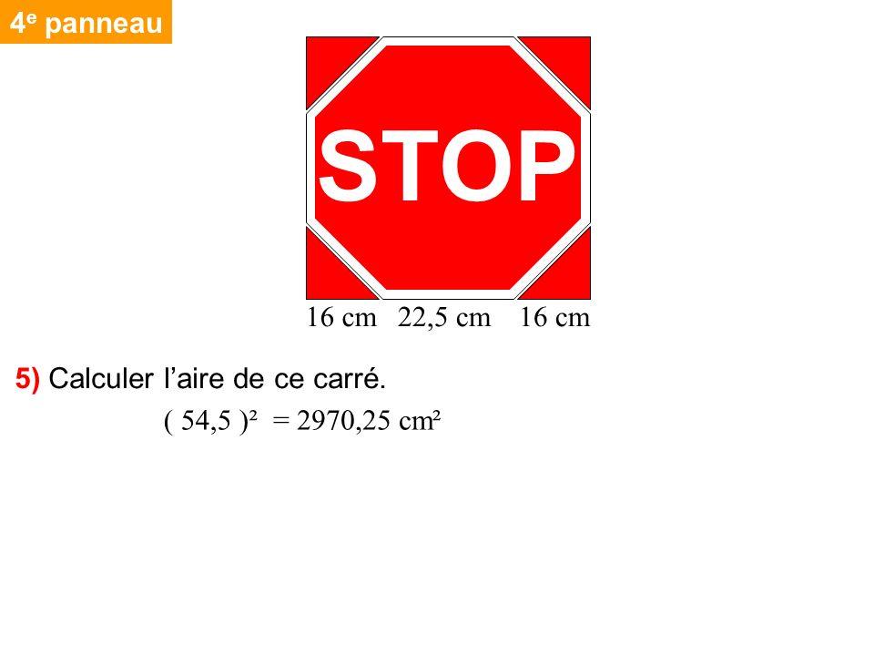 STOP 4e panneau 16 cm 22,5 cm 5) Calculer l'aire de ce carré.