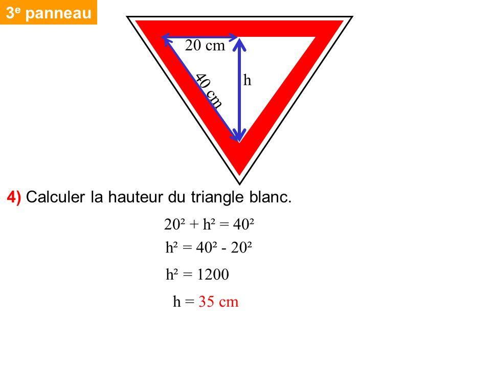 3e panneau 20 cm. h. 40 cm. 4) Calculer la hauteur du triangle blanc. 20² + h² = 40². h² = 40² - 20².