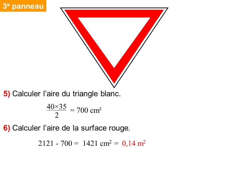 3e panneau 5) Calculer l'aire du triangle blanc. 40×35. = 700 cm². 2. 6) Calculer l'aire de la surface rouge.