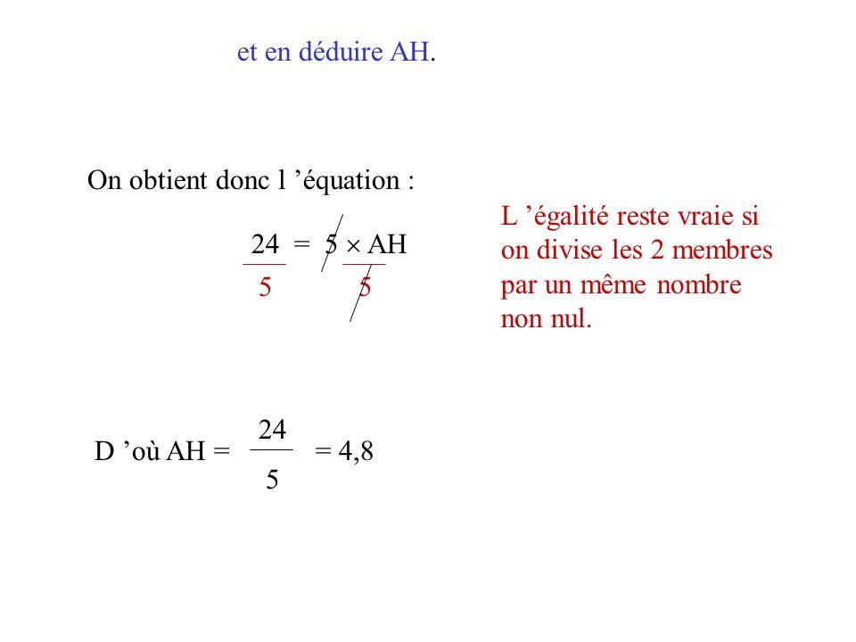 et en déduire AH. On obtient donc l 'équation : L 'égalité reste vraie si on divise les 2 membres par un même nombre non nul.