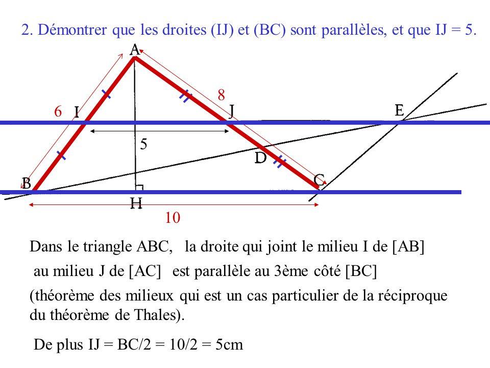 2. Démontrer que les droites (IJ) et (BC) sont parallèles, et que IJ = 5.