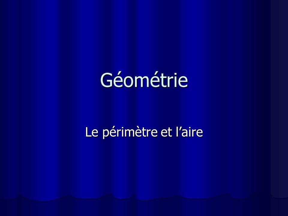 Géométrie Le périmètre et l'aire