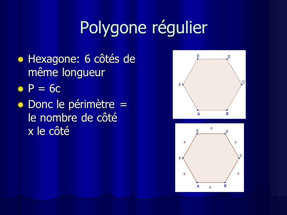 Polygone régulier Hexagone: 6 côtés de même longueur P = 6c