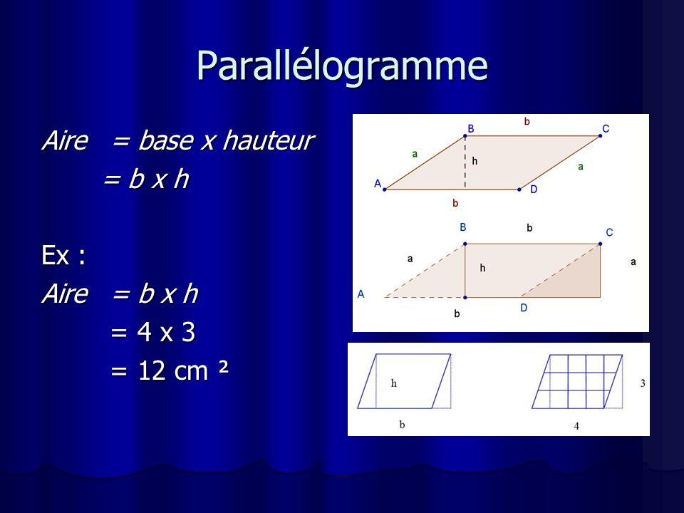 Parallélogramme Aire = base x hauteur = b x h Ex : Aire = b x h