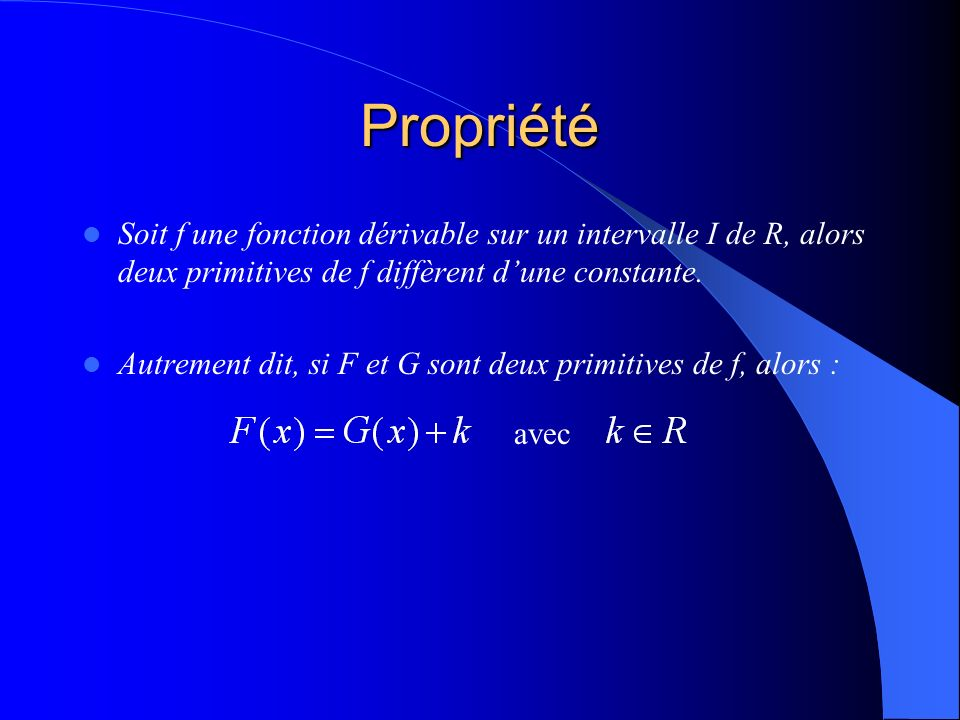 Propriété Soit f une fonction dérivable sur un intervalle I de R, alors deux primitives de f diffèrent d'une constante.