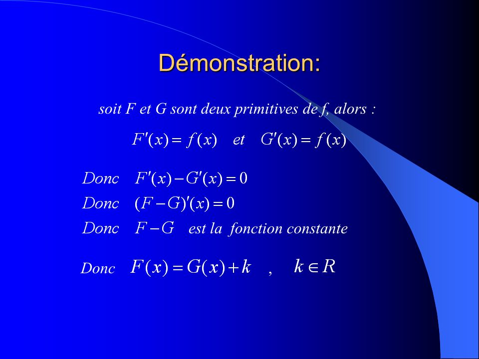 Démonstration: soit F et G sont deux primitives de f, alors :