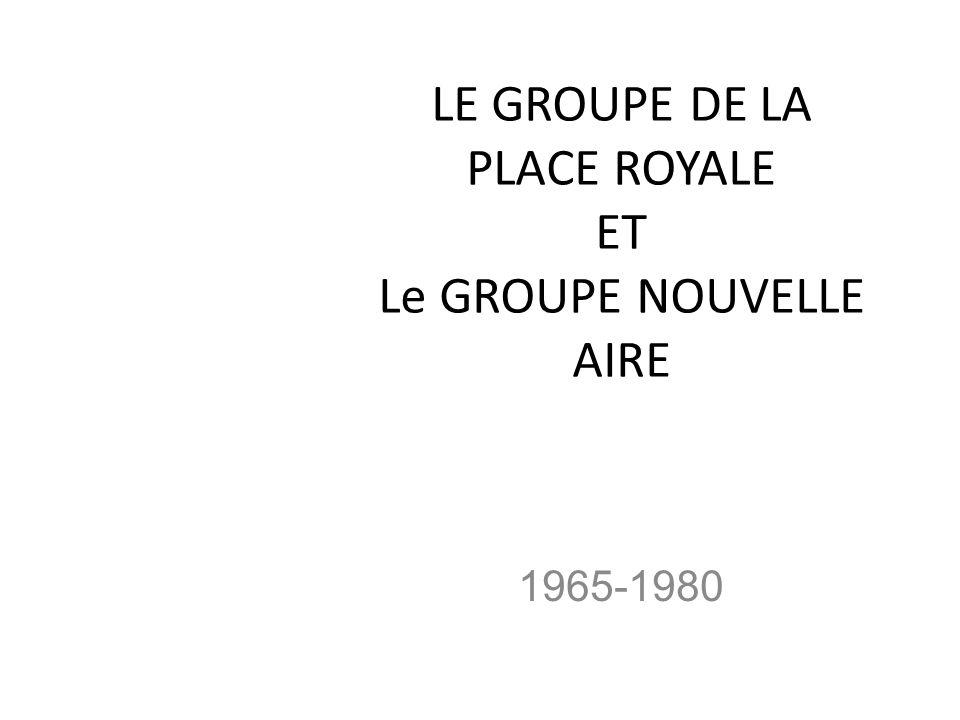 LE GROUPE DE LA PLACE ROYALE ET Le GROUPE NOUVELLE AIRE
