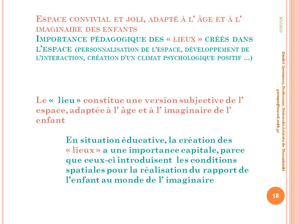 Espace convivial et joli, adapté à l' âge et à l' imaginaire des enfants Importance pédagogique des « lieux » créés dans l'espace (personnalisation de l'espace, développement de l'interaction, création d'un climat psychologique positif …)