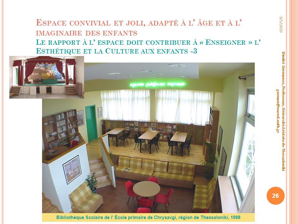 Espace convivial et joli, adapté à l' âge et à l' imaginaire des enfants Le rapport à l' espace doit contribuer à « Enseigner » l' Esthétique et la Culture aux enfants -3