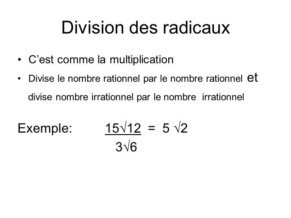 Division des radicaux C'est comme la multiplication. Divise le nombre rationnel par le nombre rationnel et.
