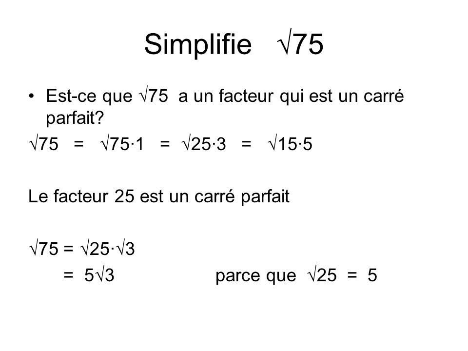 Simplifie √75 Est-ce que √75 a un facteur qui est un carré parfait