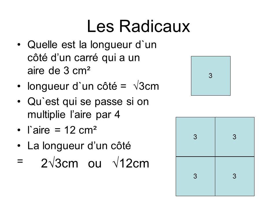 Les Radicaux Quelle est la longueur d`un côté d'un carré qui a un aire de 3 cm². longueur d`un côté = √3cm.