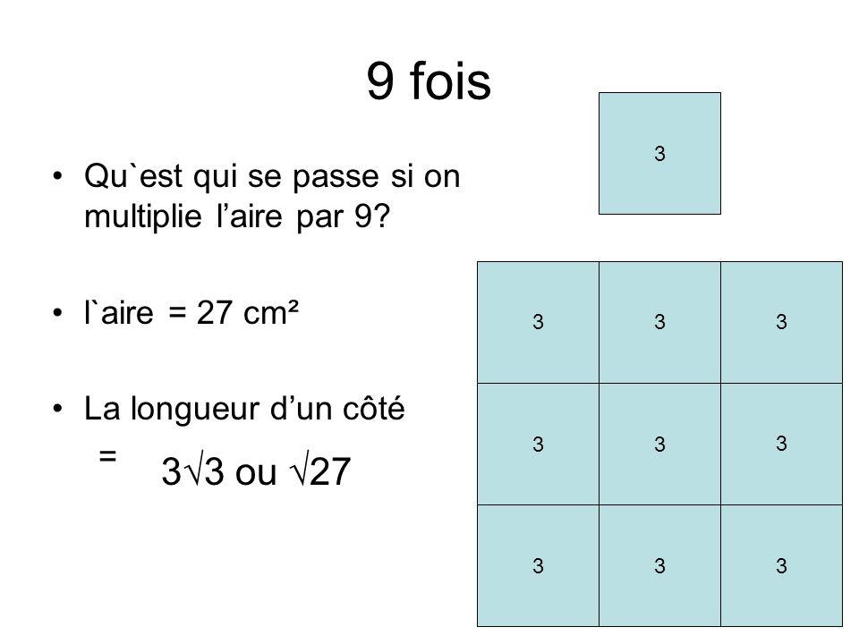 9 fois 3√3 ou √27 Qu`est qui se passe si on multiplie l'aire par 9