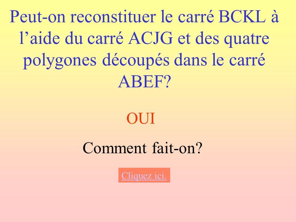 Peut-on reconstituer le carré BCKL à l'aide du carré ACJG et des quatre polygones découpés dans le carré ABEF
