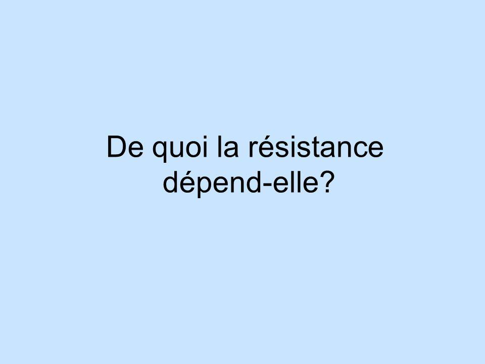 De quoi la résistance dépend-elle