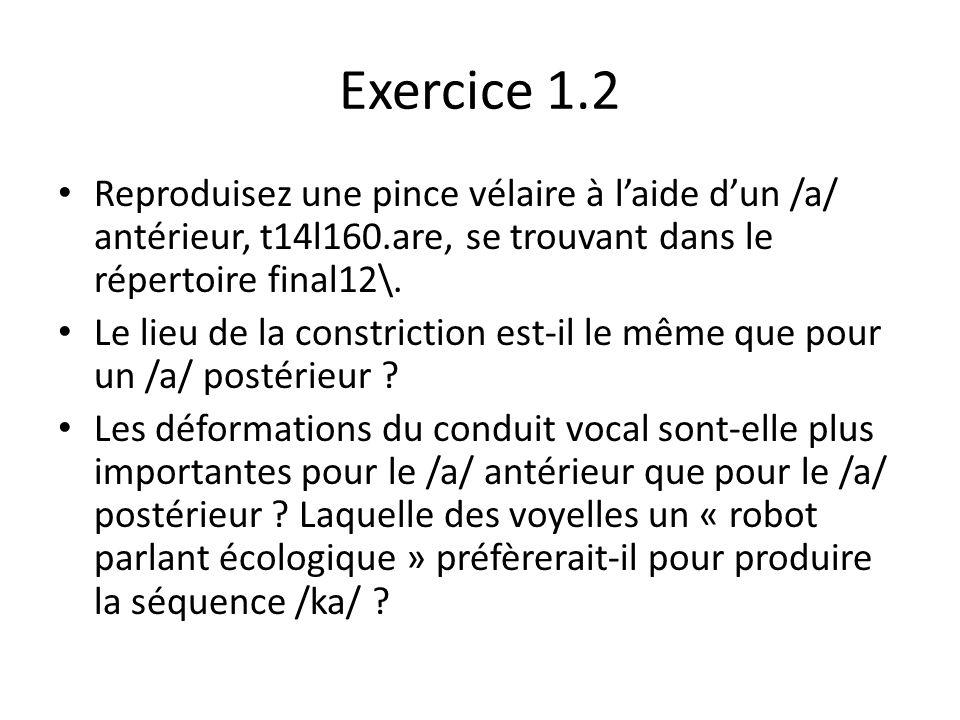 Exercice 1.2 Reproduisez une pince vélaire à l'aide d'un /a/ antérieur, t14l160.are, se trouvant dans le répertoire final12\.