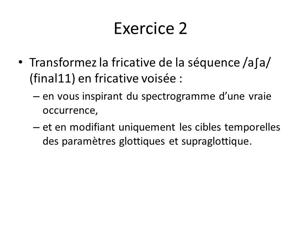 Exercice 2 Transformez la fricative de la séquence /a∫a/ (final11) en fricative voisée : en vous inspirant du spectrogramme d'une vraie occurrence,