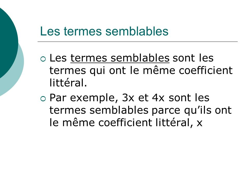 Les termes semblables Les termes semblables sont les termes qui ont le même coefficient littéral.