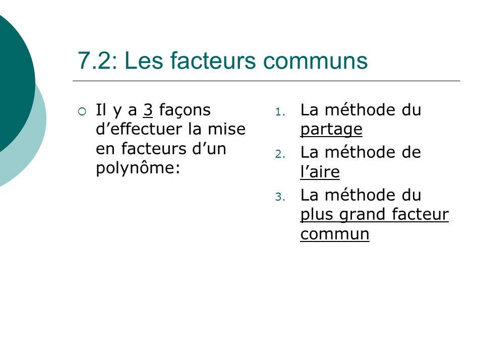 7.2: Les facteurs communs Il y a 3 façons d'effectuer la mise en facteurs d'un polynôme: La méthode du partage.