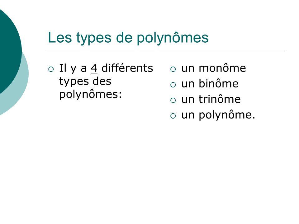 Les types de polynômes Il y a 4 différents types des polynômes: