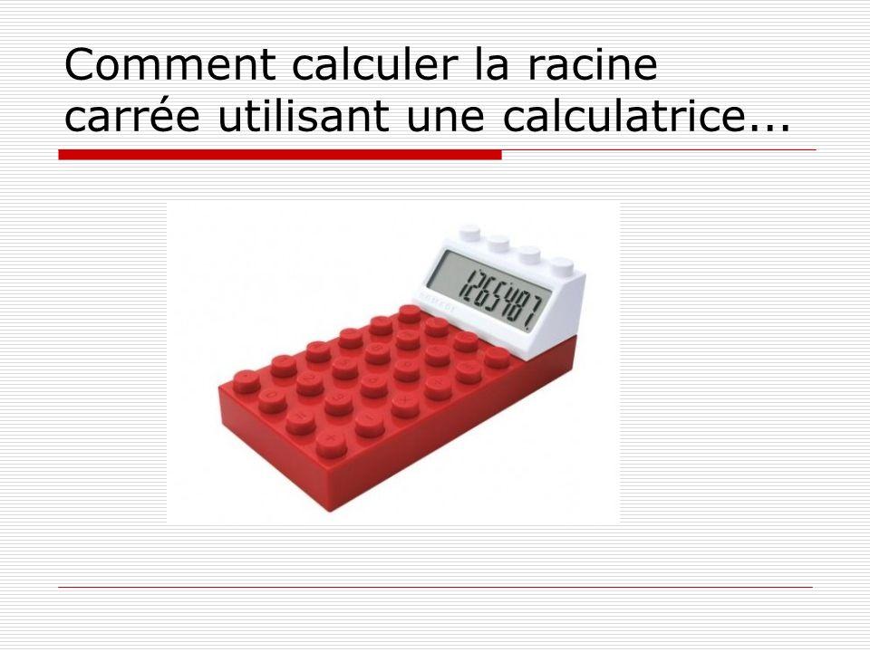 Comment calculer la racine carrée utilisant une calculatrice...