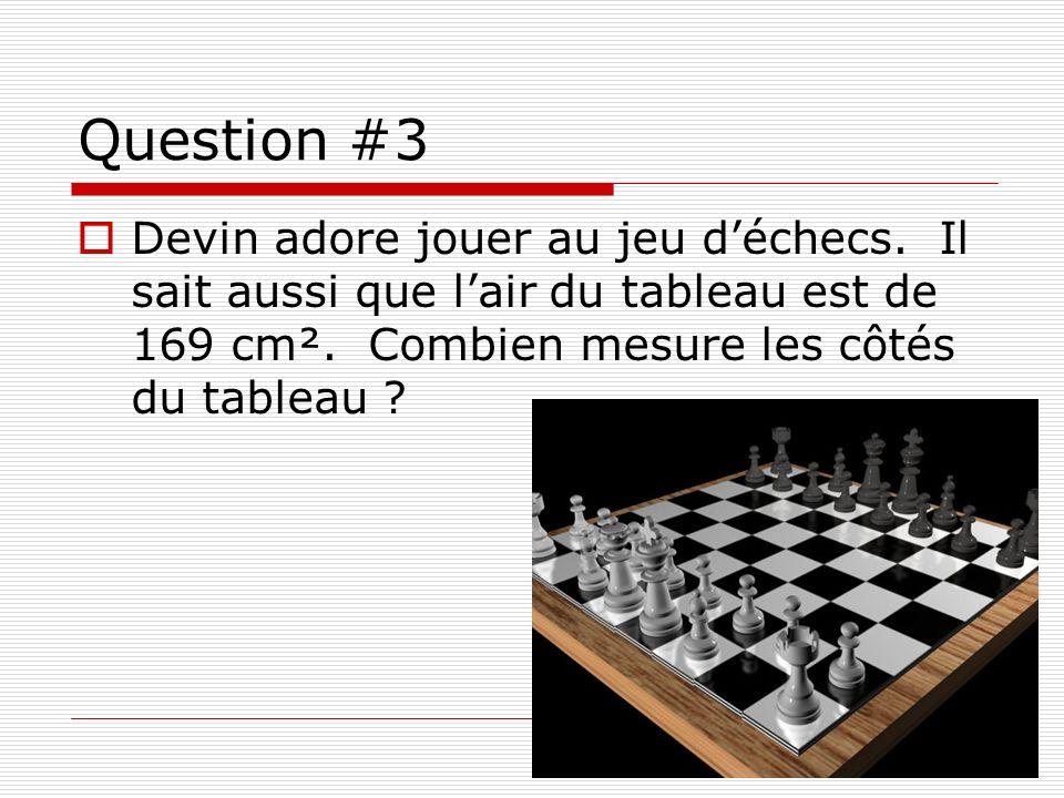 Question #3 Devin adore jouer au jeu d'échecs. Il sait aussi que l'air du tableau est de 169 cm².