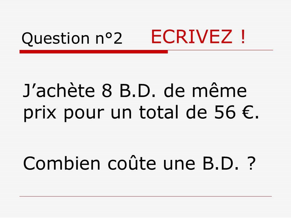 ECRIVEZ ! J'achète 8 B.D. de même prix pour un total de 56 €.