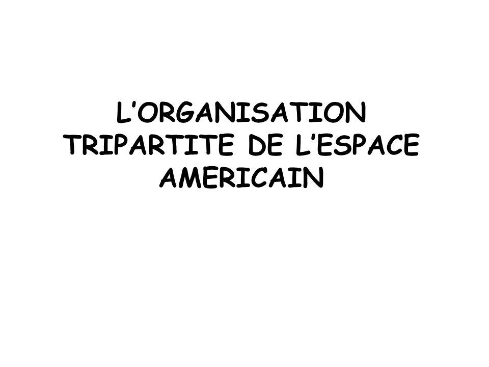 L'ORGANISATION TRIPARTITE DE L'ESPACE AMERICAIN