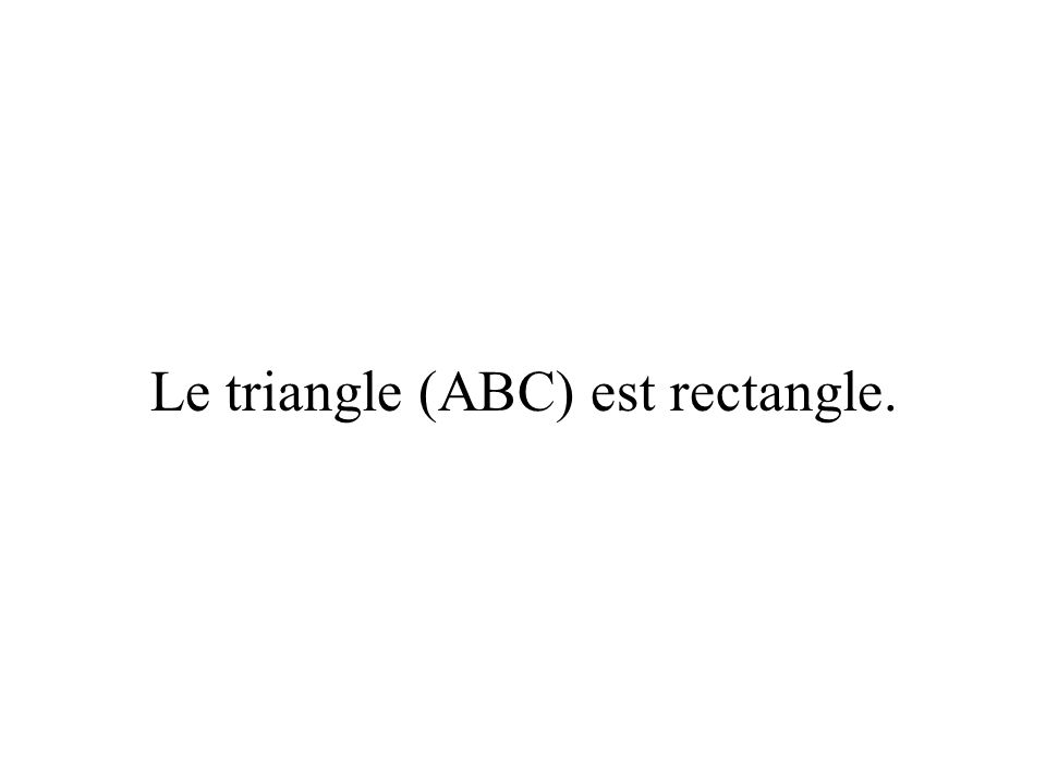 Le triangle (ABC) est rectangle.