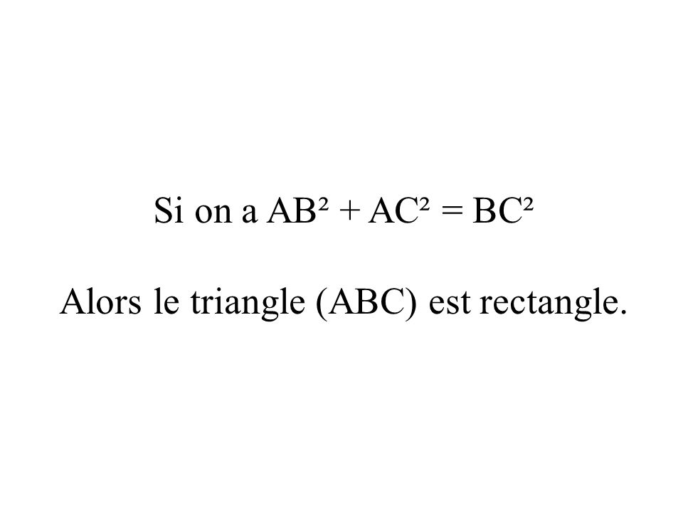 Alors le triangle (ABC) est rectangle.