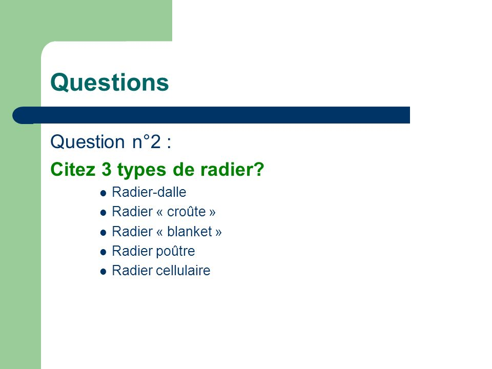 Questions Question n°2 : Citez 3 types de radier Radier-dalle