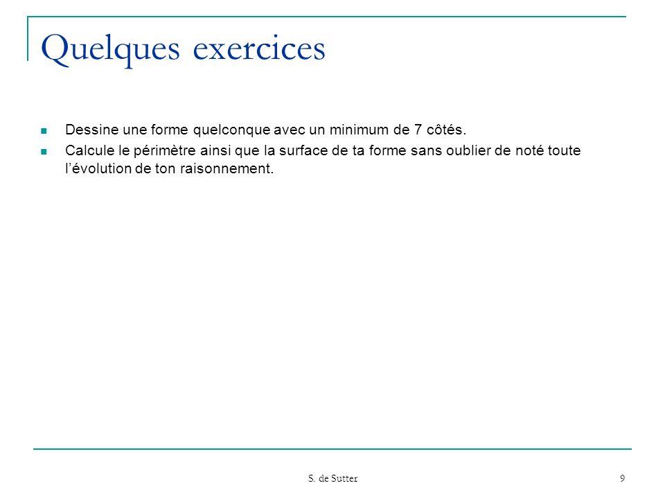Quelques exercices Dessine une forme quelconque avec un minimum de 7 côtés.