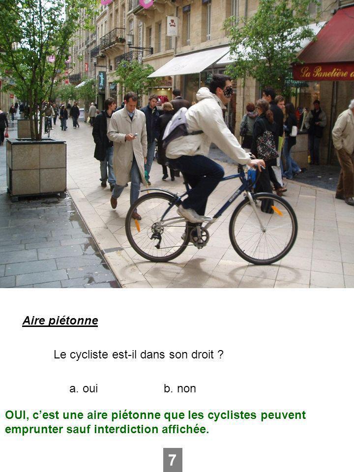 7 Aire piétonne Le cycliste est-il dans son droit a. oui b. non