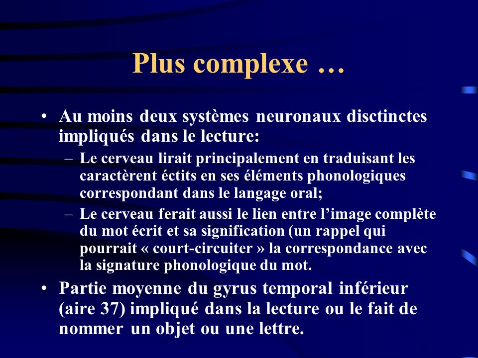 Plus complexe … Au moins deux systèmes neuronaux disctinctes impliqués dans le lecture: