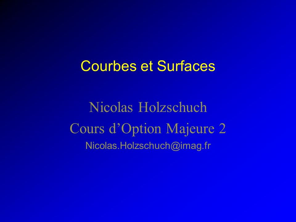 Nicolas Holzschuch Cours d'Option Majeure 2 Nicolas.Holzschuch@imag.fr