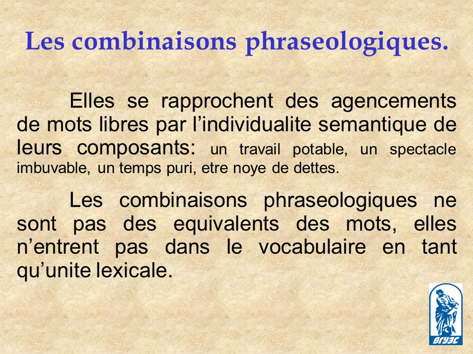 Les combinaisons phraseologiques.