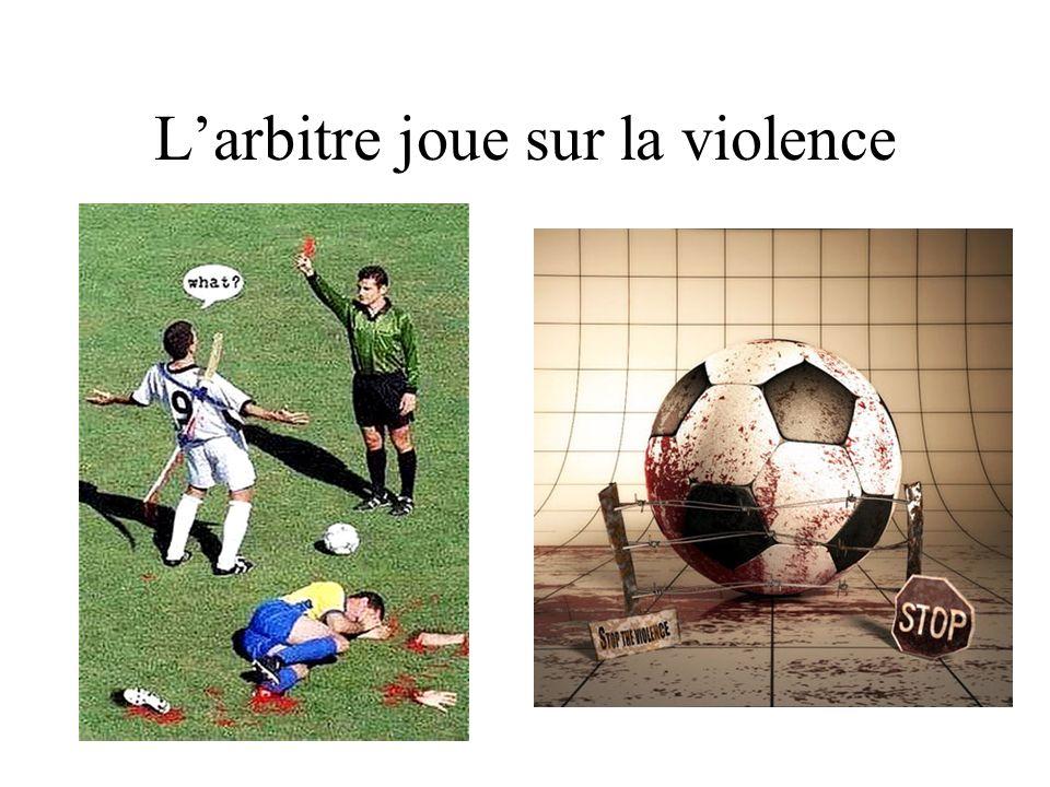 L'arbitre joue sur la violence
